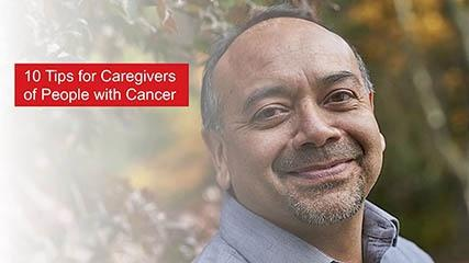 10 Tips for Caregivers of People with Cancer