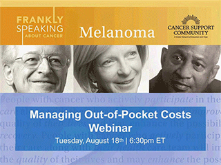 CSC Frankly Speaking About Cancer Webinar on Melanoma: Managing Out-of-Pocket Costs